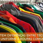 Existem diferenças entre tecidos de uniforme e roupas comuns?