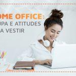 Home office: vista-se de roupas e atitudes que aumentam a produtividade