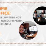 Home Office: o que aprendemos com nossa primeira experiência