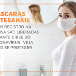 Máscaras artesanais e sem registro na Anvisa são liberadas durante crise do Coronavírus: veja como se proteger