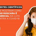 7 testes científicos que mostram como usar máscara é essencial na luta contra a Covid-19