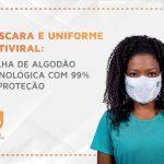 Máscara e uniforme antiviral: malha de algodão tecnológica com 99% de proteção