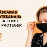 Máscaras artesanais: veja como se proteger (2021)