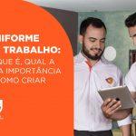 Uniforme de trabalho: o que é, qual a sua importância e como criar